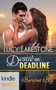 """Desire on Deadline,"" the new Barefoot Bay Kindle Worlds novel by Lucy Lakestone"